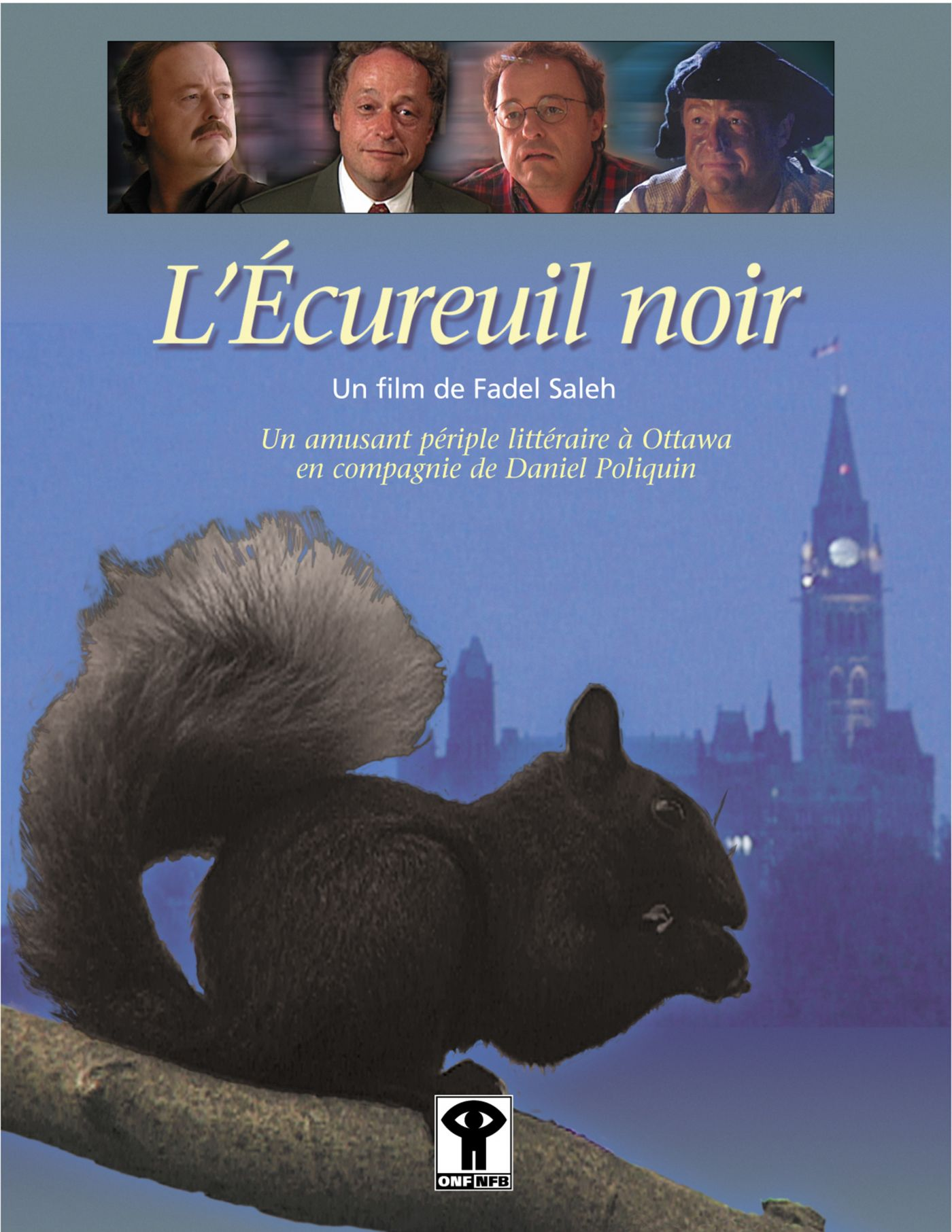 French poster. On a blue backdrop, a black squirrel on a branch, the Parliament of Canada building in the background. The movie's title as well as the director's name, are also featured. At the very top of the image, photographs of four characters played by the same actor.