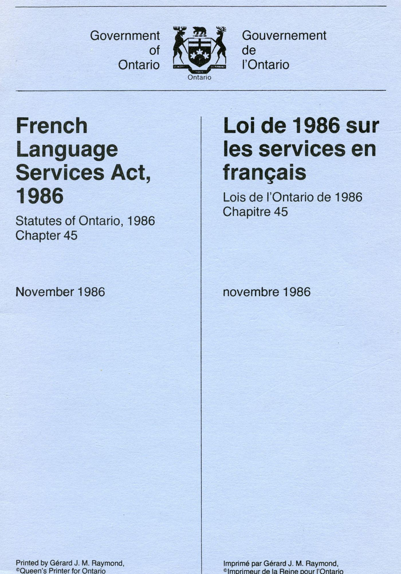 Document imprimé. Les armoiries de l'Ontario figurent en haut de la page couverture; au centre, un texte en anglais sur la colonne de gauche et un texte en français sur celle de droite. Le titre de la loi apparaît en gras. La page trois du document contient un texte en français. Le numéro du chapitre figure en lettre majuscules et son titre, en gras. Le texte de la loi se trouve à gauche, avec des annotations en plus petits caractères à droite.
