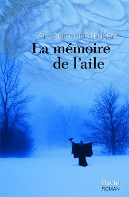 Cover page of a French publication. On a blue background, a young woman seen from behind, standing at the edge of a forest in winter. She is dressed in a dark, loose garment, with her arms opened to the sides. A raven is perched on her left hand. Wing feathers serve as stylized cloud cover. The title of the novel and the name of the author appear at the top of the page.