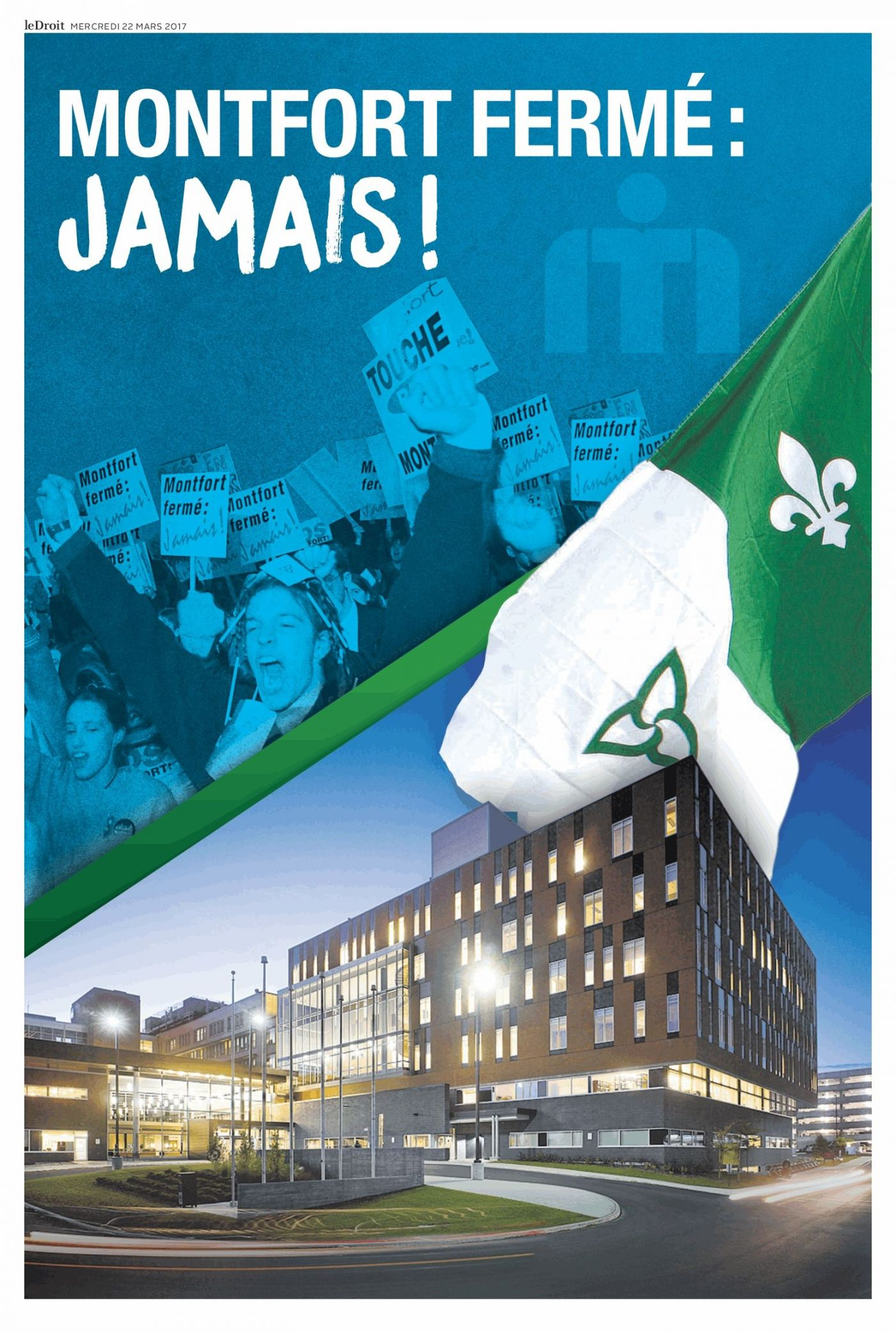 """Colour poster divided into two sections by a slanting green line ending with a Franco-Ontarian flag at right end. The bottom section of the poster depicts a large multi-storey building complex. The top section depicts a crowd demonstrating with placards; the young man in the foreground has both arms raised, his hands in fists. At the top of the poster, the words: """"Montfort fermé : Jamais !""""."""